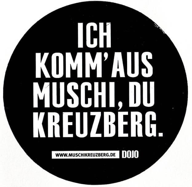 ich komm aus Muschi du Kreuzberg
