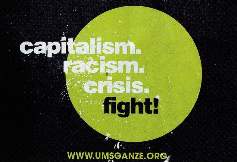 capitalism, racism, crisis, fight!