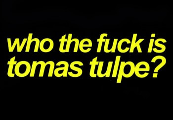Who the fuck is Tomas Tulpe?