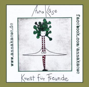 Anna Käse Kunst für Freunde