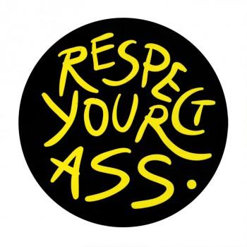 Respect your ass